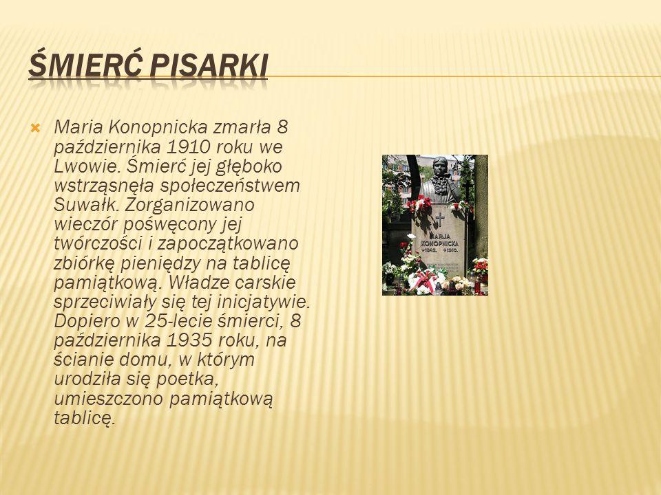  Maria Konopnicka zmarła 8 października 1910 roku we Lwowie. Śmierć jej głęboko wstrząsnęła społeczeństwem Suwałk. Zorganizowano wieczór pośwęcony je