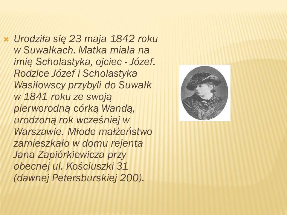  Urodziła się 23 maja 1842 roku w Suwałkach. Matka miała na imię Scholastyka, ojciec - Józef. Rodzice Józef i Scholastyka Wasiłowscy przybyli do Suwa