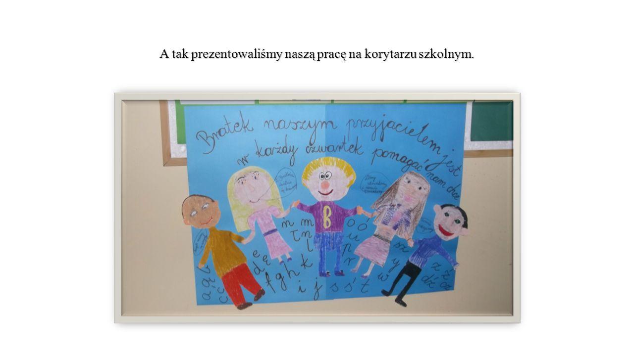 A tak prezentowaliśmy naszą pracę na korytarzu szkolnym.