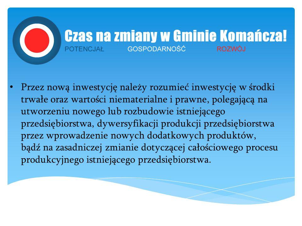 Przez nową inwestycję należy rozumieć inwestycję w środki trwałe oraz wartości niematerialne i prawne, polegającą na utworzeniu nowego lub rozbudowie istniejącego przedsiębiorstwa, dywersyfikacji produkcji przedsiębiorstwa przez wprowadzenie nowych dodatkowych produktów, bądź na zasadniczej zmianie dotyczącej całościowego procesu produkcyjnego istniejącego przedsiębiorstwa.
