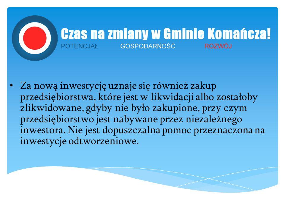 Za nową inwestycję uznaje się również zakup przedsiębiorstwa, które jest w likwidacji albo zostałoby zlikwidowane, gdyby nie było zakupione, przy czym przedsiębiorstwo jest nabywane przez niezależnego inwestora.