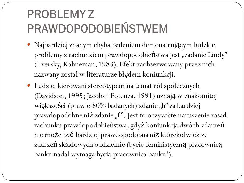 """PROBLEMY Z PRAWDOPODOBIEŃSTWEM Najbardziej znanym chyba badaniem demonstruj ą cym ludzkie problemy z rachunkiem prawdopodobie ń stwa jest """"zadanie Lindy (Tversky, Kahneman, 1983)."""