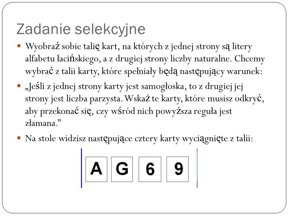 Zadanie selekcyjne Wyobra ź sobie tali ę kart, na których z jednej strony s ą litery alfabetu łaci ń skiego, a z drugiej strony liczby naturalne. Chce