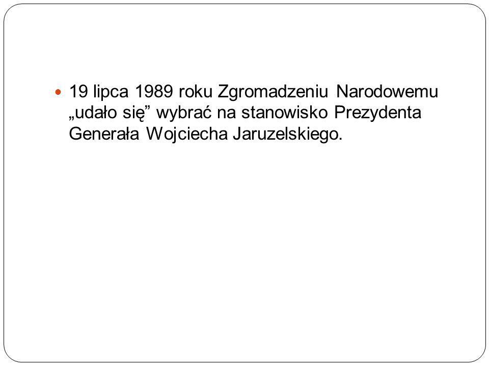 """19 lipca 1989 roku Zgromadzeniu Narodowemu """"udało się"""" wybrać na stanowisko Prezydenta Generała Wojciecha Jaruzelskiego."""