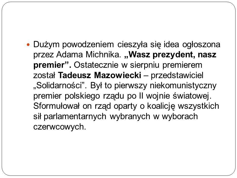 """Dużym powodzeniem cieszyła się idea ogłoszona przez Adama Michnika. """"Wasz prezydent, nasz premier"""". Ostatecznie w sierpniu premierem został Tadeusz Ma"""