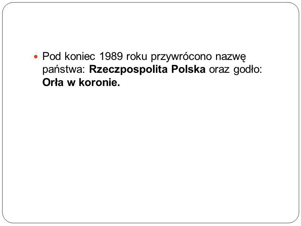 Pod koniec 1989 roku przywrócono nazwę państwa: Rzeczpospolita Polska oraz godło: Orła w koronie.
