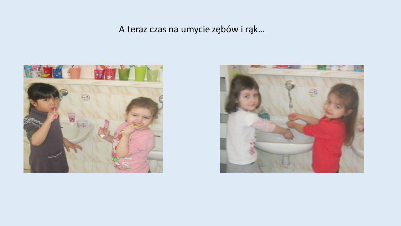 A teraz czas na umycie zębów i rąk…