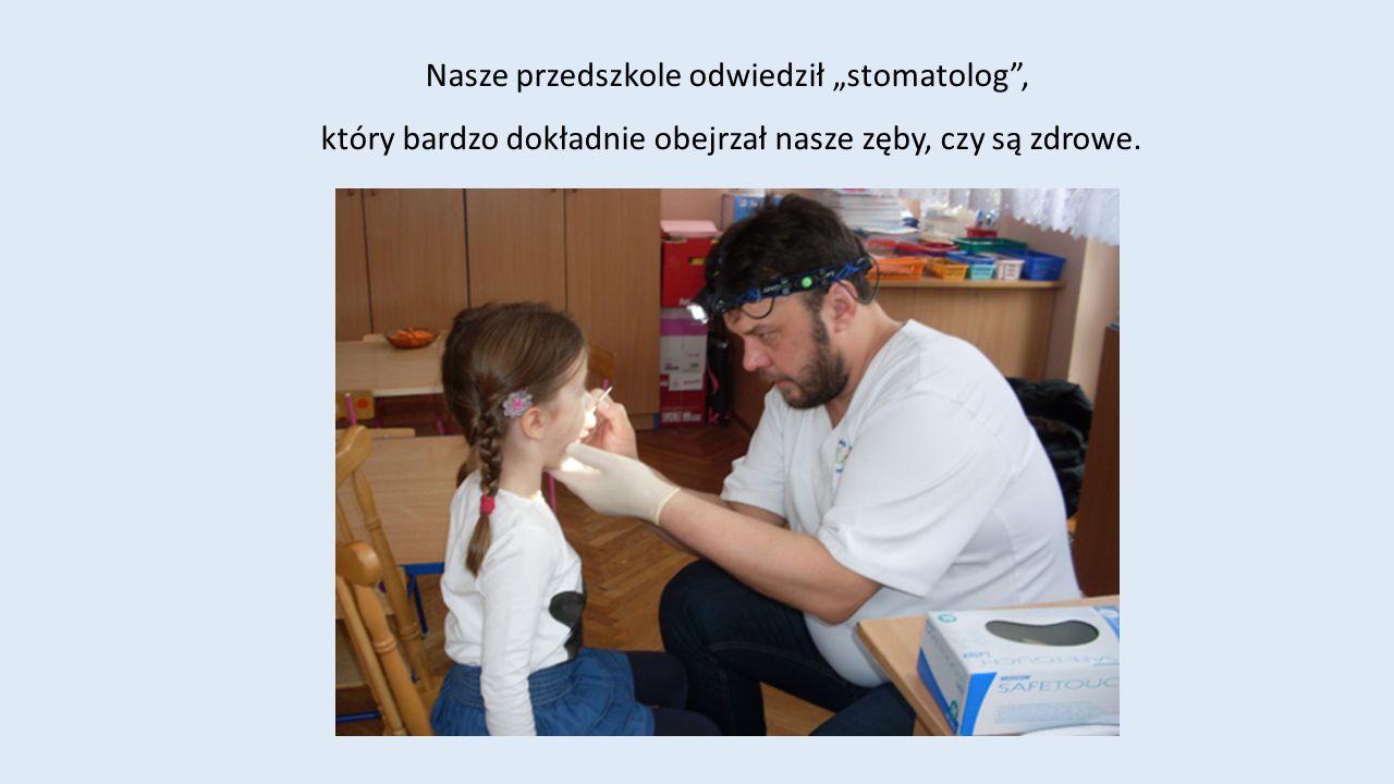 """Nasze przedszkole odwiedził """"stomatolog"""", który bardzo dokładnie obejrzał nasze zęby, czy są zdrowe."""