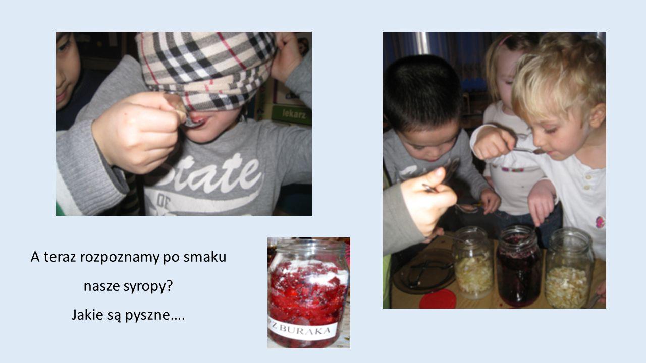 A teraz rozpoznamy po smaku nasze syropy? Jakie są pyszne….