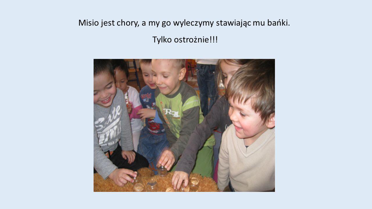 Misio jest chory, a my go wyleczymy stawiając mu bańki. Tylko ostrożnie!!!