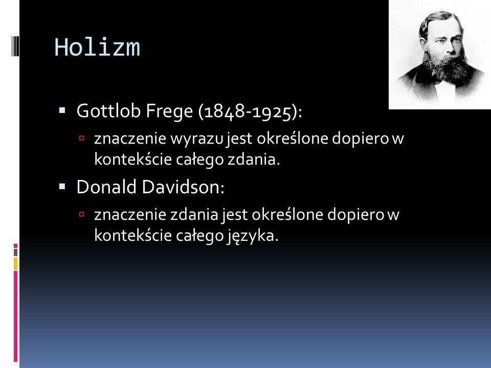 Holizm  Gottlob Frege (1848-1925):  znaczenie wyrazu jest określone dopiero w kontekście całego zdania.