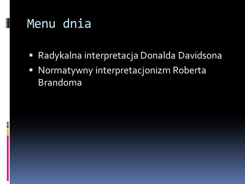 Menu dnia  Radykalna interpretacja Donalda Davidsona  Normatywny interpretacjonizm Roberta Brandoma
