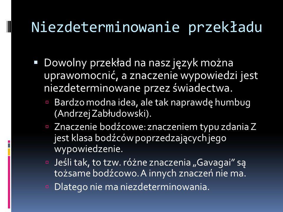 Niezdeterminowanie przekładu  Dowolny przekład na nasz język można uprawomocnić, a znaczenie wypowiedzi jest niezdeterminowane przez świadectwa.