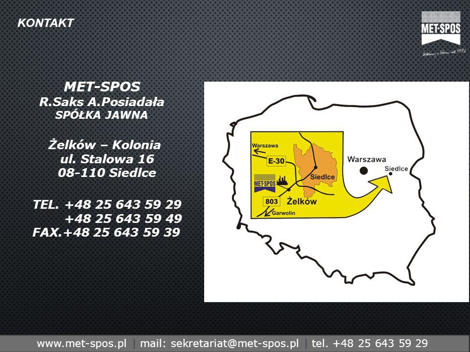 http://www.metspos.com.ple-mail:marketing@metspos.com.pl Żelków – Kolonia ul. Stalowa 16 08-110 Siedlce TEL. +48 25 643 59 29 +48 25 643 59 49 FAX.+48