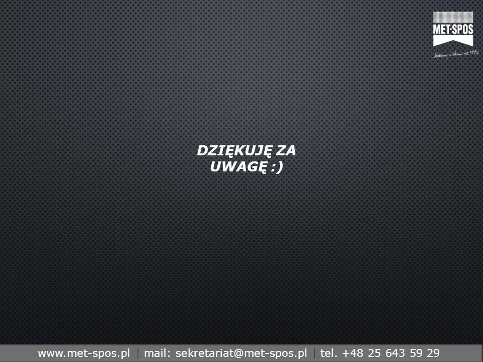 http://www.metspos.com.ple-mail:marketing@metspos.com.pl www.met-spos.pl | mail: sekretariat@met-spos.pl | tel. +48 25 643 59 29 DZIĘKUJĘ ZA UWAGĘ :)