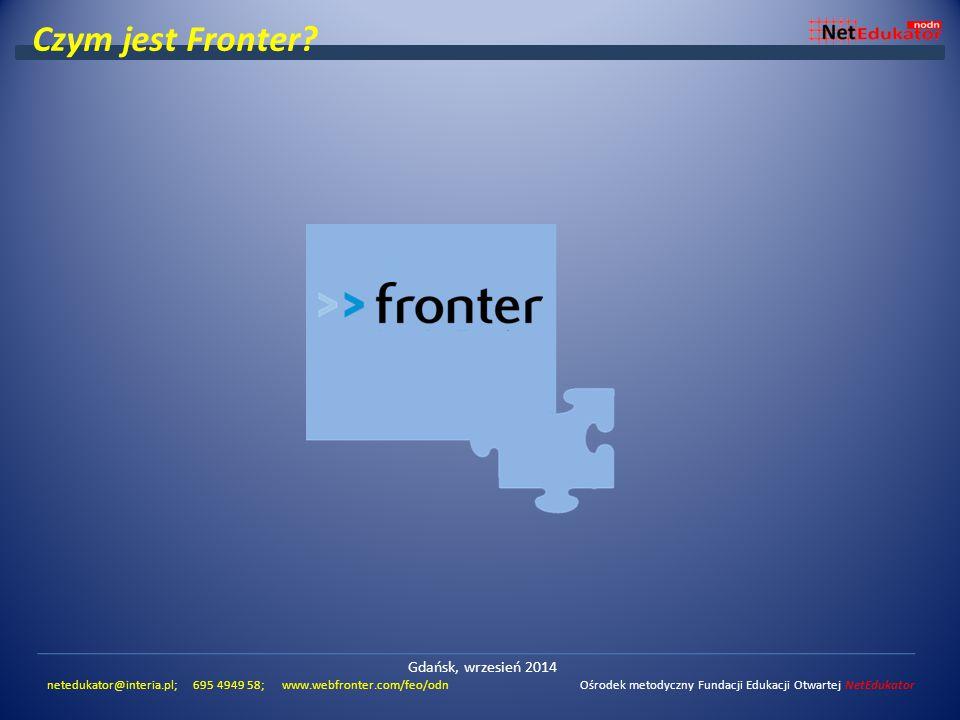 Czym jest Fronter? Gdańsk, wrzesień 2014 netedukator@interia.pl; 695 4949 58; www.webfronter.com/feo/odn Ośrodek metodyczny Fundacji Edukacji Otwartej