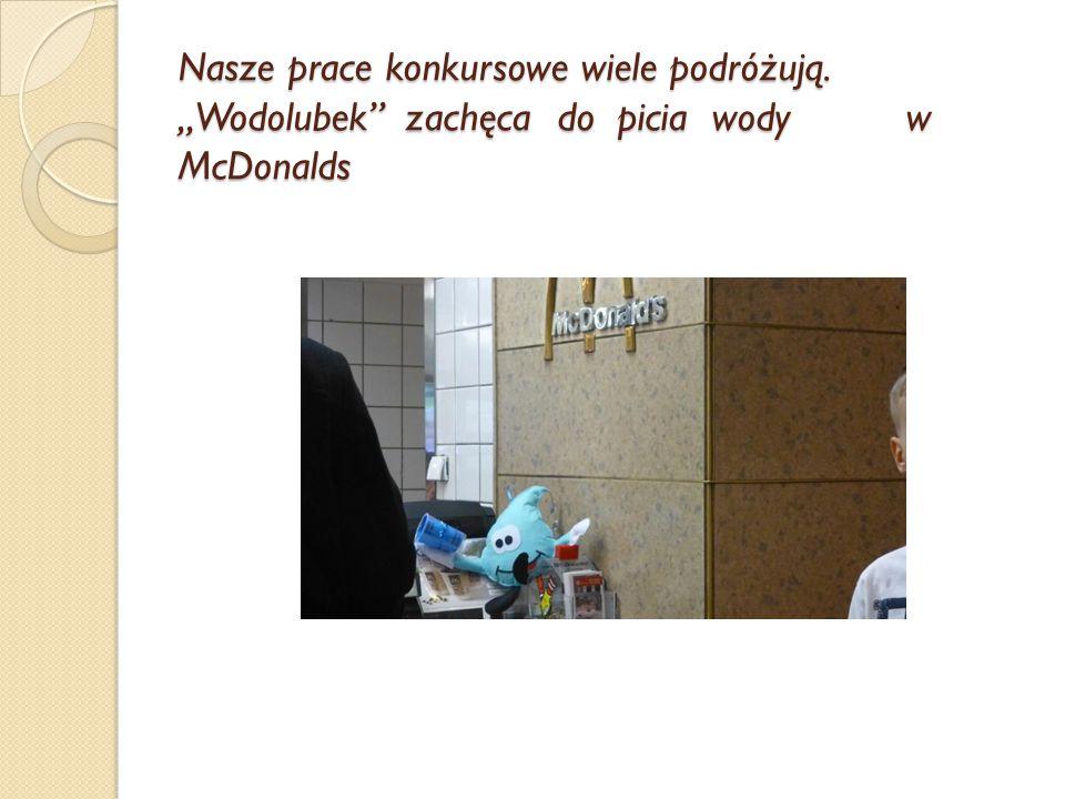 """Nasze prace konkursowe wiele podróżują. """"Wodolubek zachęca do picia wody w McDonalds"""