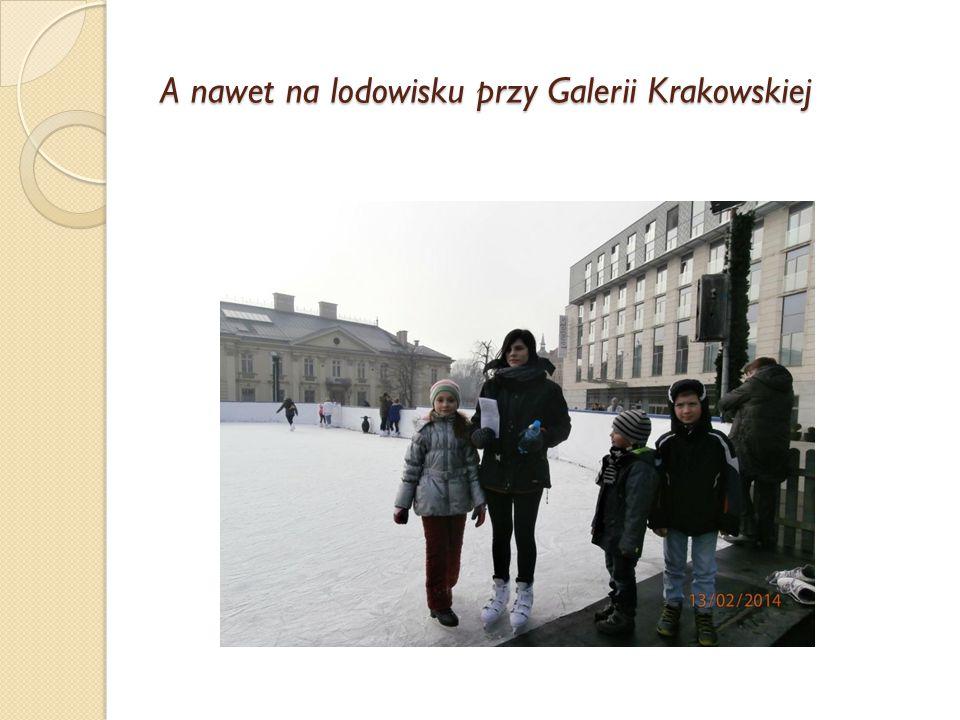 A nawet na lodowisku przy Galerii Krakowskiej