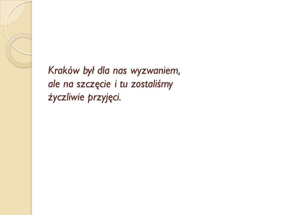 Kraków był dla nas wyzwaniem, ale na szczęcie i tu zostaliśmy życzliwie przyjęci.