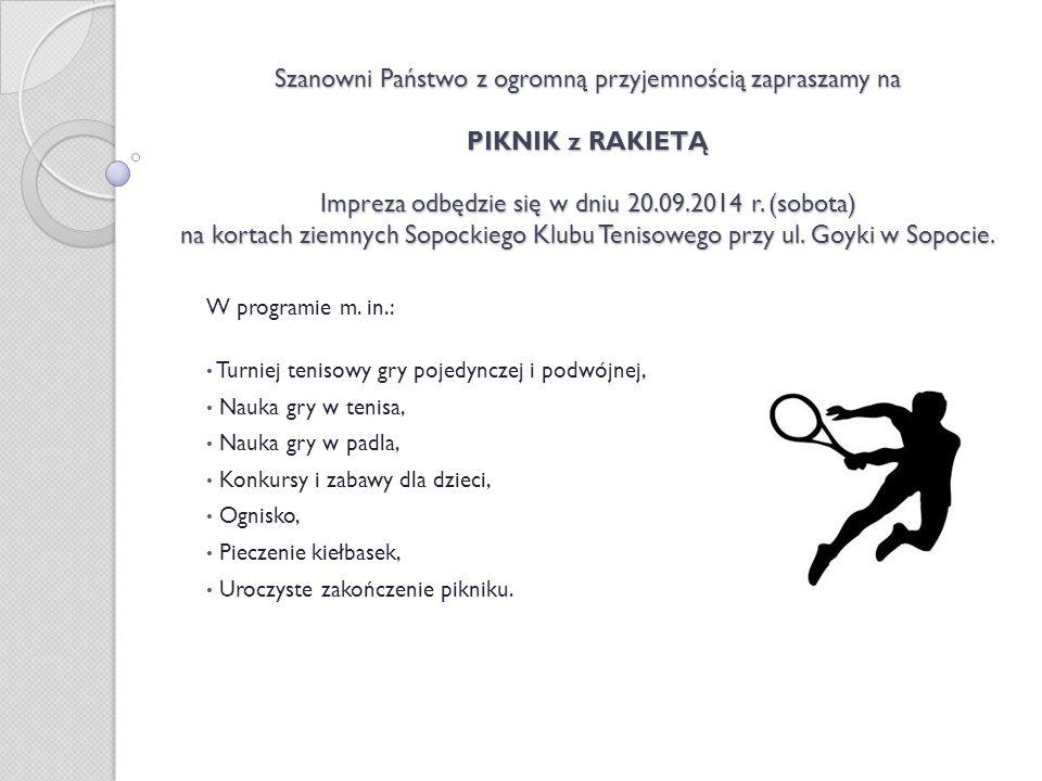 Szanowni Państwo z ogromną przyjemnością zapraszamy na PIKNIK z RAKIETĄ Impreza odbędzie się w dniu 20.09.2014 r. (sobota) na kortach ziemnych Sopocki