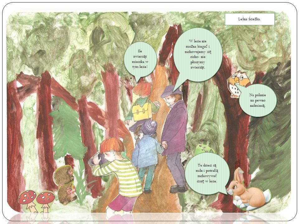 W lesie nie mo ż na biega ć i zachowujemy si ę cicho- nie płoszymy zwierz ą t. Te dzieci s ą miłe i potrafi ą zachowywa ć cisz ę w lesie. Na polanie n