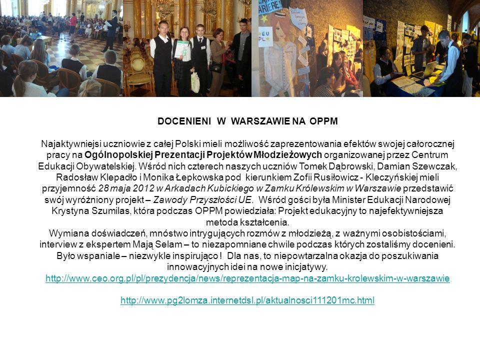 DOCENIENI W WARSZAWIE NA OPPM Najaktywniejsi uczniowie z całej Polski mieli możliwość zaprezentowania efektów swojej całorocznej pracy na Ogólnopolskiej Prezentacji Projektów Młodzieżowych organizowanej przez Centrum Edukacji Obywatelskiej.
