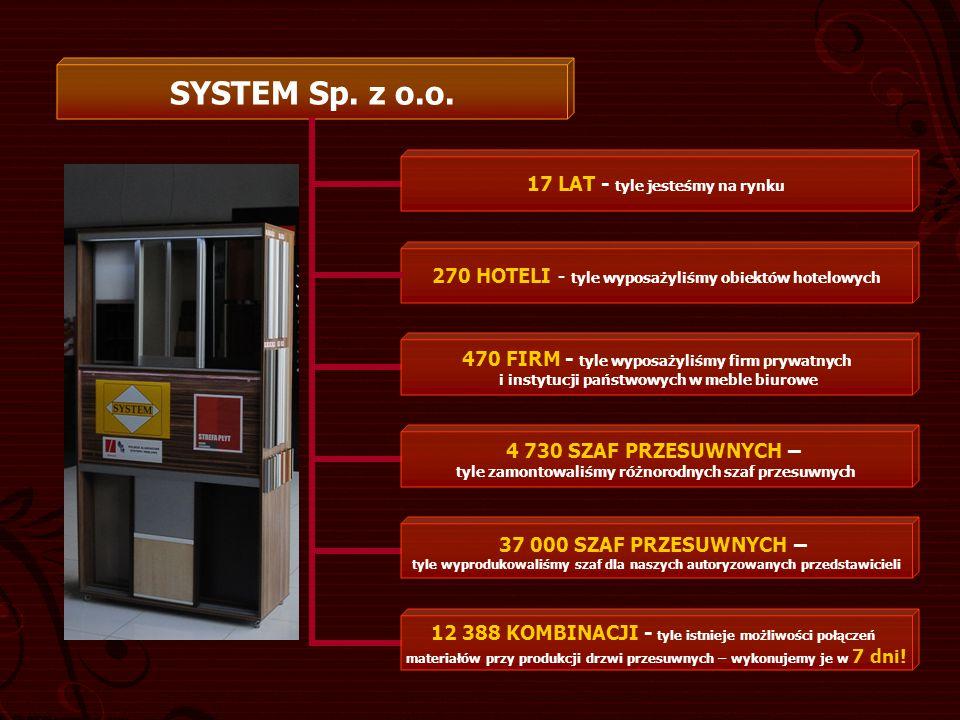SYSTEM Sp. z o.o. 17 LAT - tyle jesteśmy na rynku 270 HOTELI - tyle wyposażyliśmy obiektów hotelowych 470 FIRM - tyle wyposażyliśmy firm prywatnych i
