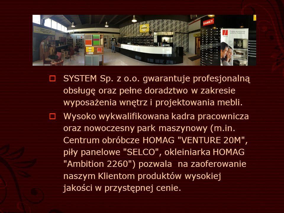  SYSTEM Sp. z o.o. gwarantuje profesjonalną obsługę oraz pełne doradztwo w zakresie wyposażenia wnętrz i projektowania mebli.  Wysoko wykwalifikowan