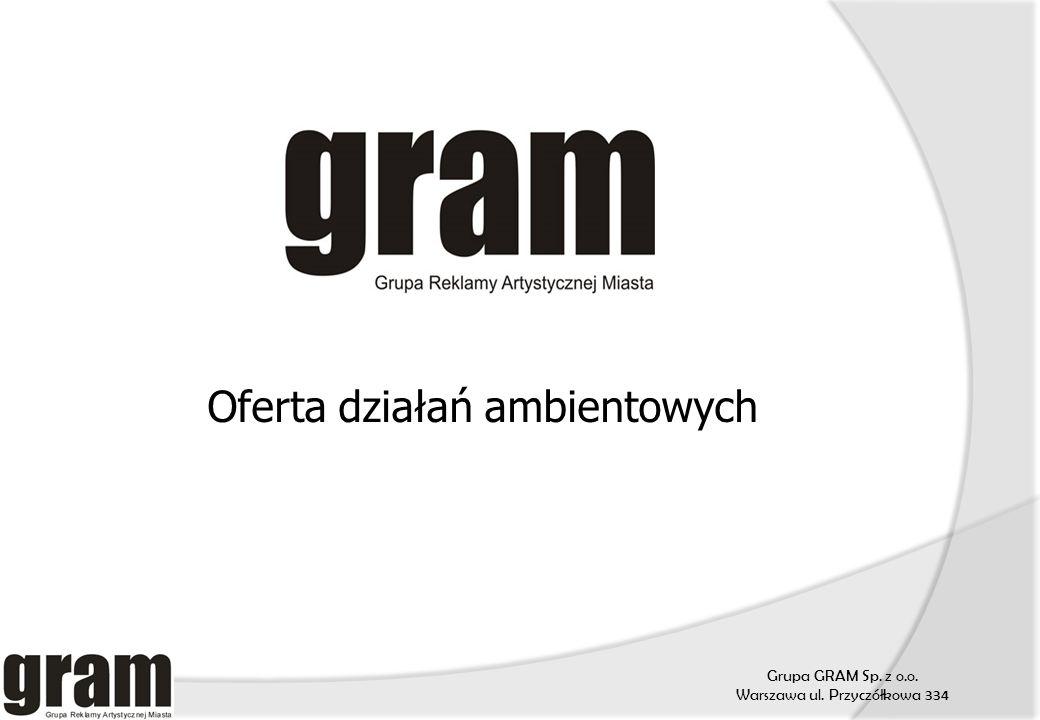 Grupa GRAM Sp. z o.o. Warszawa ul. Przyczółkowa 334 Oferta działań ambientowych
