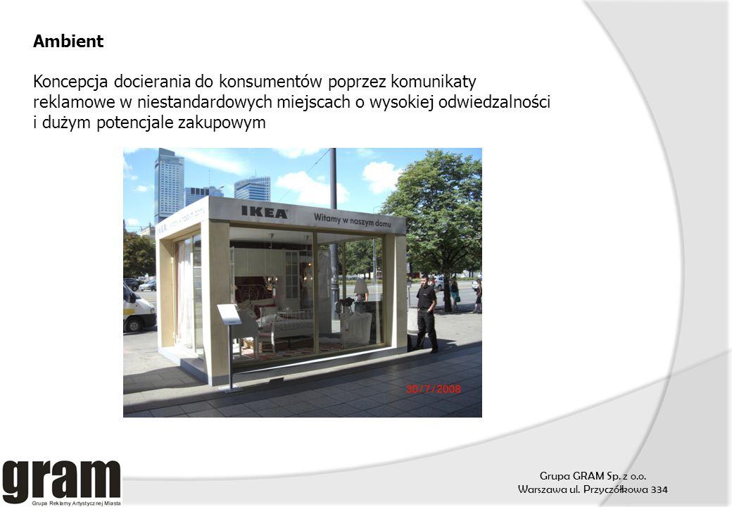 Grupa GRAM Sp. z o.o. Warszawa ul. Przyczółkowa 334 Ambient Koncepcja docierania do konsumentów poprzez komunikaty reklamowe w niestandardowych miejsc