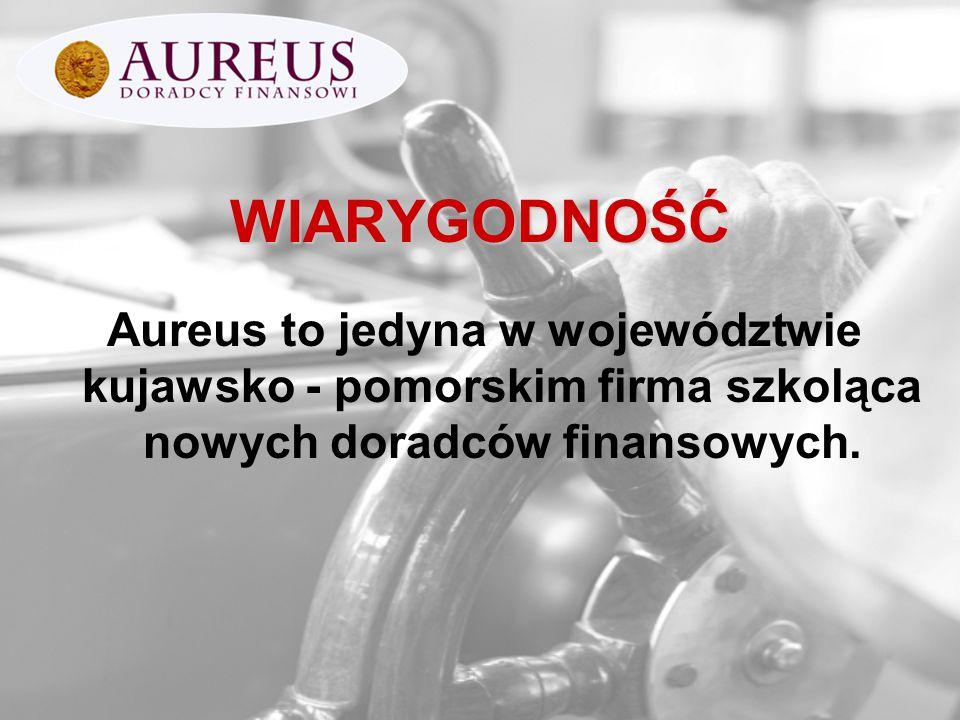 WIARYGODNOŚĆ Aureus to jedyna w województwie kujawsko - pomorskim firma szkoląca nowych doradców finansowych.