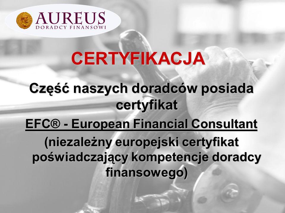 CERTYFIKACJA Część naszych doradców posiada certyfikat EFC® - European Financial Consultant (niezależny europejski certyfikat poświadczający kompetenc