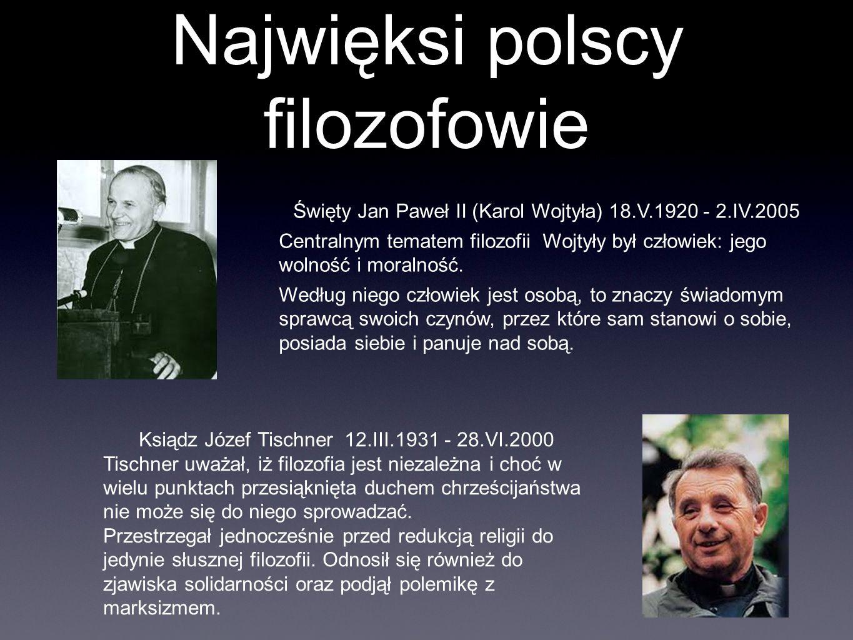 Najwięksi polscy filozofowie Święty Jan Paweł II (Karol Wojtyła) 18.V.1920 - 2.IV.2005 Centralnym tematem filozofii Wojtyły był człowiek: jego wolność