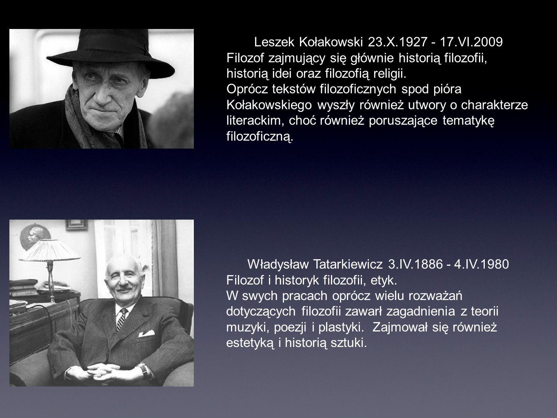 Leszek Kołakowski 23.X.1927 - 17.VI.2009 Filozof zajmujący się głównie historią filozofii, historią idei oraz filozofią religii. Oprócz tekstów filozo