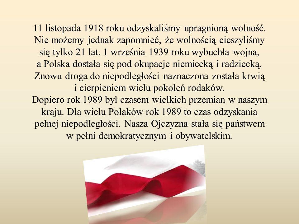 11 listopada 1918 roku odzyskaliśmy upragnioną wolność. Nie możemy jednak zapomnieć, że wolnością cieszyliśmy się tylko 21 lat. 1 września 1939 roku w