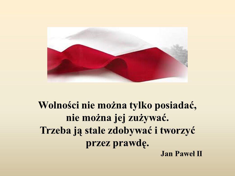 Wolności nie można tylko posiadać, nie można jej zużywać. Trzeba ją stale zdobywać i tworzyć przez prawdę. Jan Paweł II