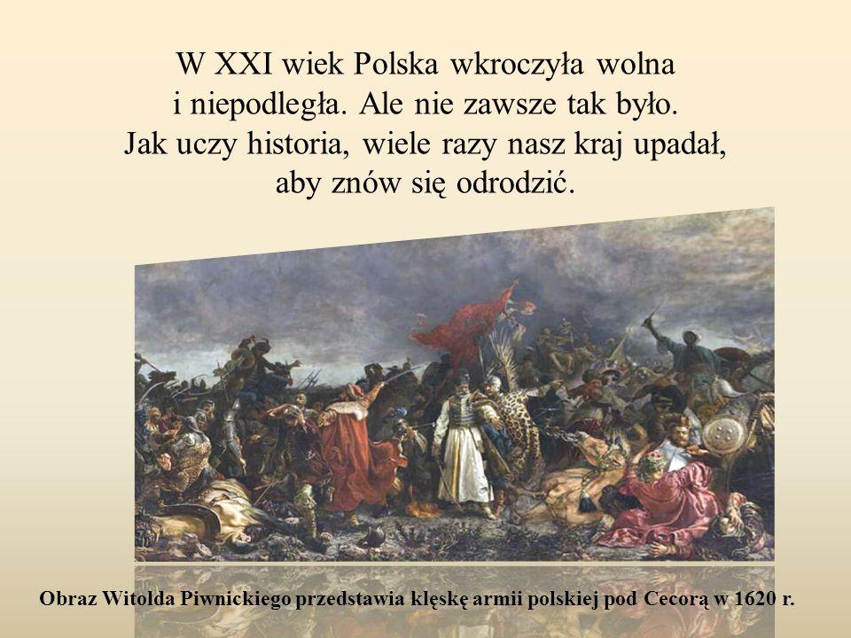 W XXI wiek Polska wkroczyła wolna i niepodległa. Ale nie zawsze tak było. Jak uczy historia, wiele razy nasz kraj upadał, aby znów się odrodzić. Obraz