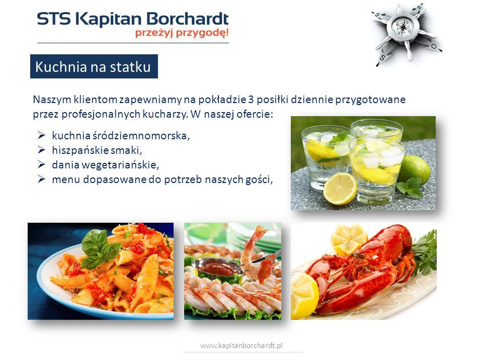 www.kapitanborchardt.pl Kuchnia na statku Naszym klientom zapewniamy na pokładzie 3 posiłki dziennie przygotowane przez profesjonalnych kucharzy.