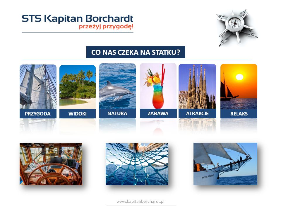 www.kapitanborchardt.pl CO NAS CZEKA NA STATKU PRZYGODA ZABAWA NATURA ATRAKCJE RELAKS WIDOKI