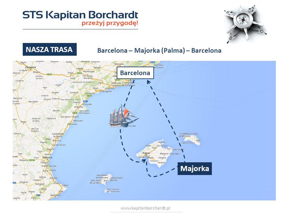 www.kapitanborchardt.pl NASZA TRASA Barcelona – Majorka (Palma) – Barcelona Barcelona Majorka