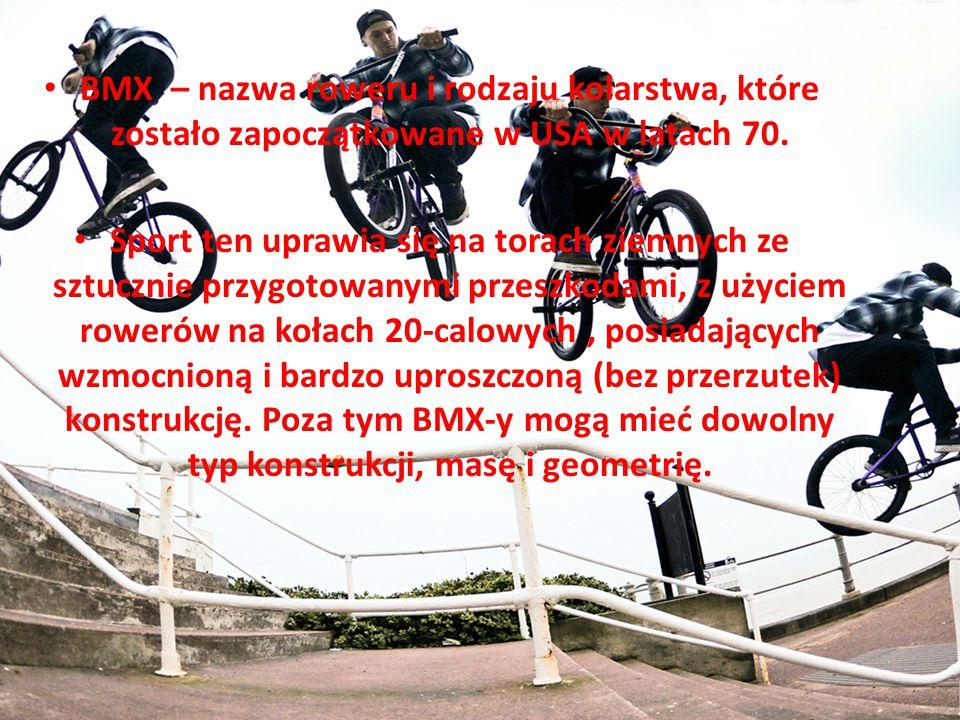 BMX – nazwa roweru i rodzaju kolarstwa, które zostało zapoczątkowane w USA w latach 70. Sport ten uprawia się na torach ziemnych ze sztucznie przygoto