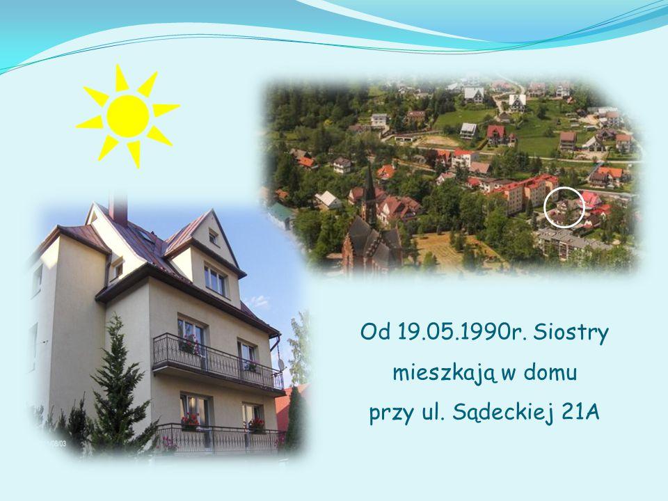 Od 19.05.1990r. Siostry mieszkają w domu przy ul. Sądeckiej 21A
