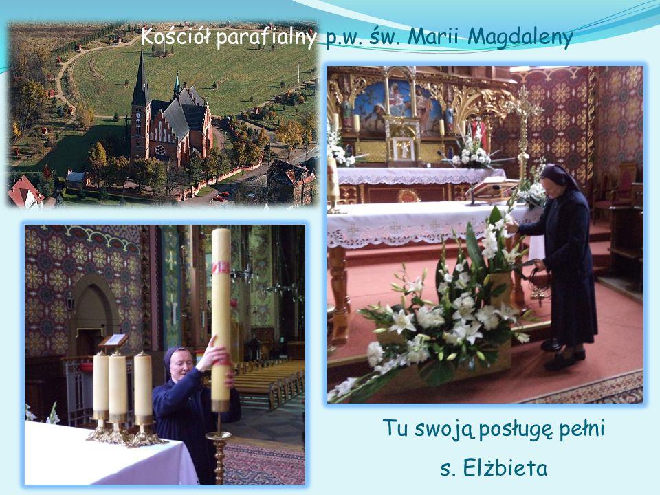 Tu swoją posługę pełni s. Elżbieta Kościół parafialny p.w. św. Marii Magdaleny