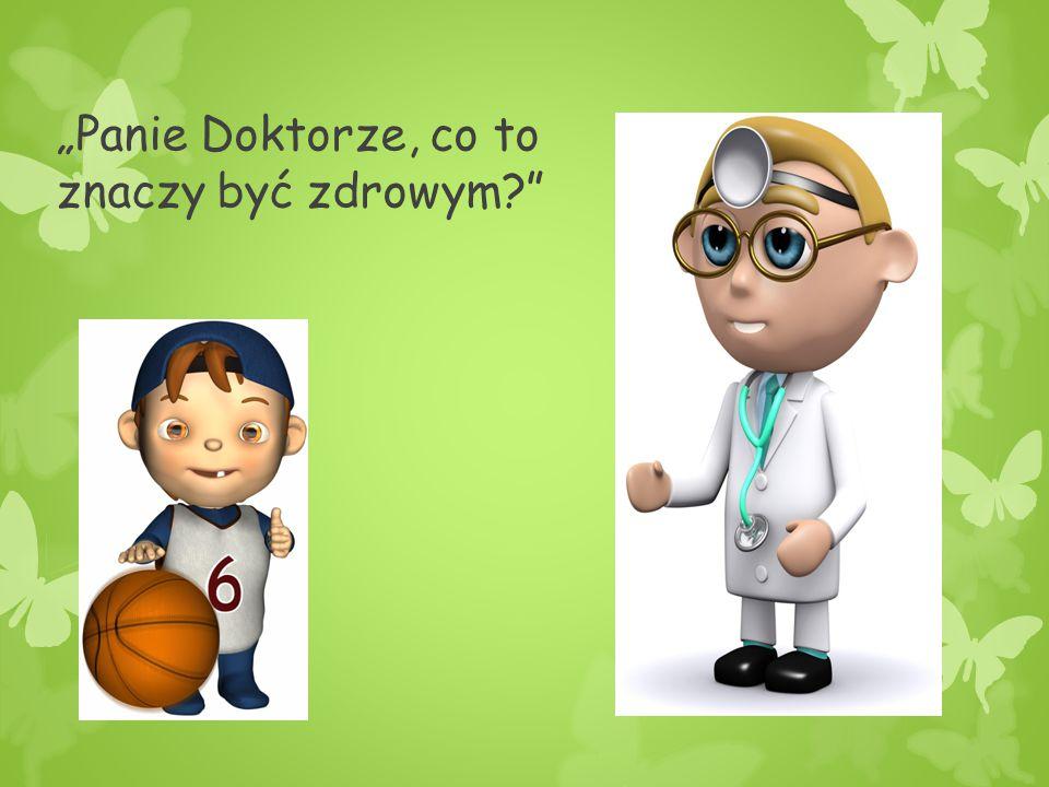 """""""Panie Doktorze, co to znaczy być zdrowym?"""""""