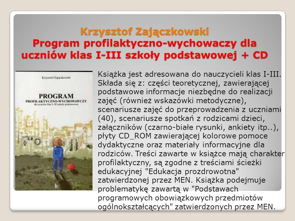 Krzysztof Zajączkowski Program profilaktyczno-wychowaczy dla uczniów klas I-III szkoły podstawowej + CD Książka jest adresowana do nauczycieli klas I-