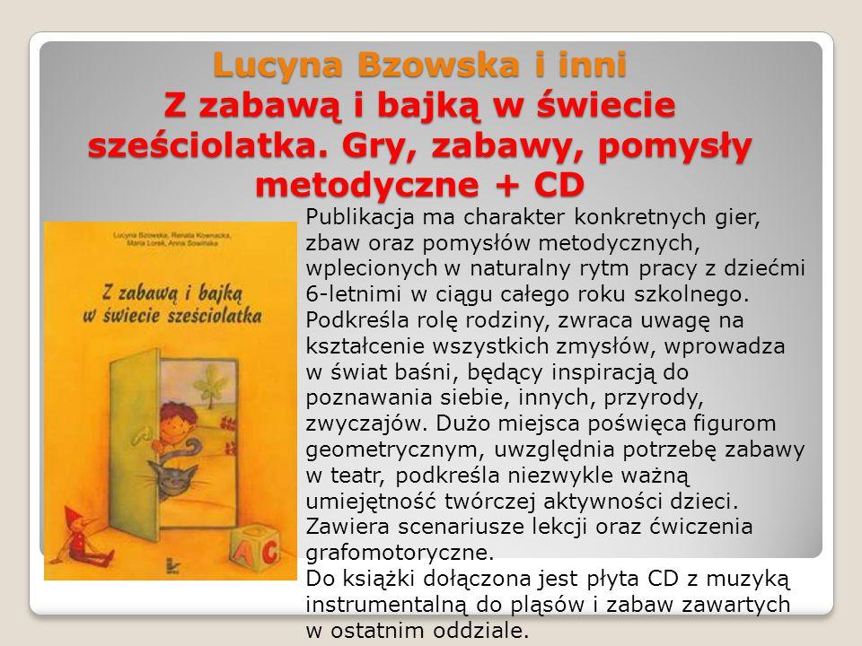 Lucyna Bzowska i inni Z zabawą i bajką w świecie sześciolatka. Gry, zabawy, pomysły metodyczne + CD Publikacja ma charakter konkretnych gier, zbaw ora