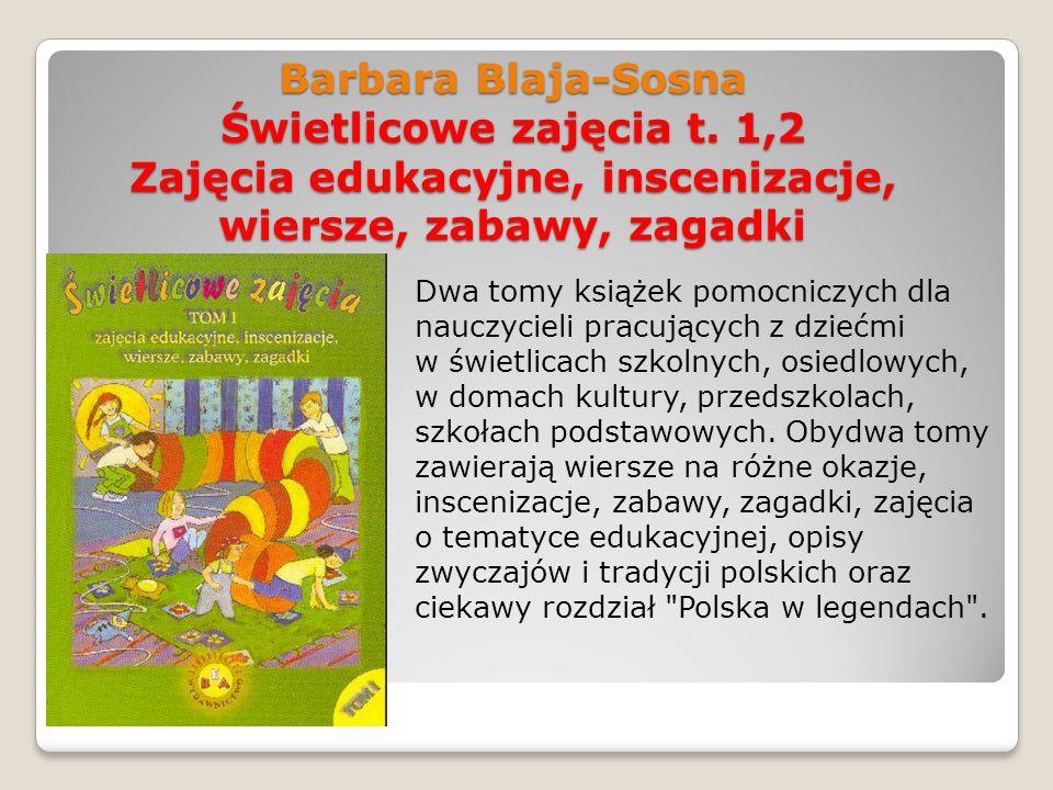 Barbara Blaja-Sosna Świetlicowe zajęcia t. 1,2 Zajęcia edukacyjne, inscenizacje, wiersze, zabawy, zagadki Dwa tomy książek pomocniczych dla nauczyciel