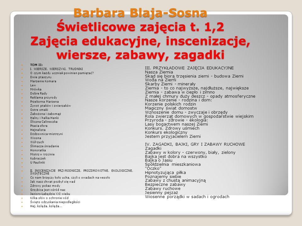 Barbara Blaja-Sosna Świetlicowe zajęcia t. 1,2 Zajęcia edukacyjne, inscenizacje, wiersze, zabawy, zagadki III. PRZYKŁADOWE ZAJĘCIA EDUKACYJNE Nasza Zi