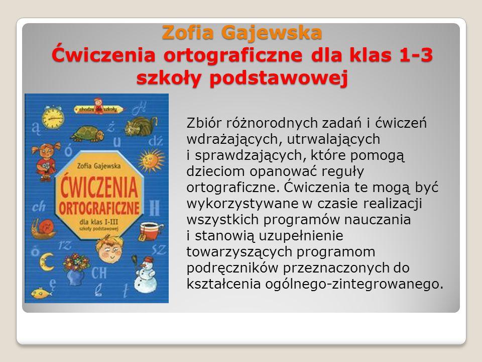 Zofia Gajewska Ćwiczenia ortograficzne dla klas 1-3 szkoły podstawowej Zbiór różnorodnych zadań i ćwiczeń wdrażających, utrwalających i sprawdzających