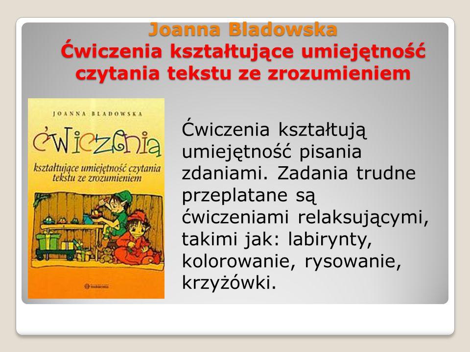 Joanna Bladowska Ćwiczenia kształtujące umiejętność czytania tekstu ze zrozumieniem Ćwiczenia kształtują umiejętność pisania zdaniami. Zadania trudne
